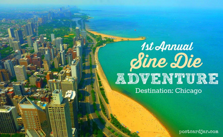 Our Inaugural Sine Die Adventure:  Chicago